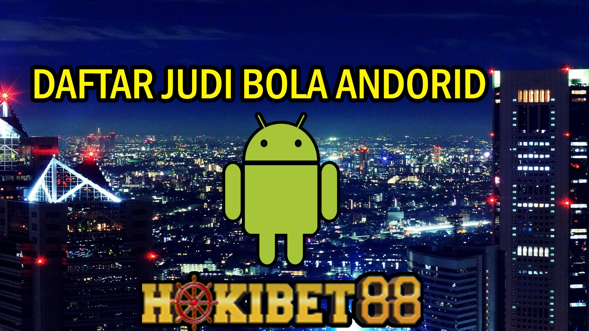 DAFTAR JUDI BOLA ANDROID